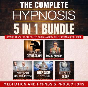 The Complete Hypnosis 5 in 1 Bundle: Hypnotherapy for Deep Sleep, Social Anxiety, Self-Esteem & Depression