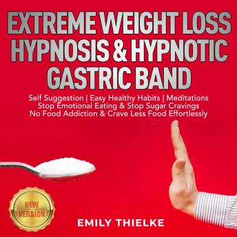 EXTREME WEIGHT LOSS HYPNOSIS & HYPNOTIC GASTRIC BAND: Self Suggestion | Easy Healthy Habits | Meditations. Stop Emotional Eating & Stop Sugar Cravings. No Food Addiction & Crave Less Food Effortlessly Audiobook Free Download Online