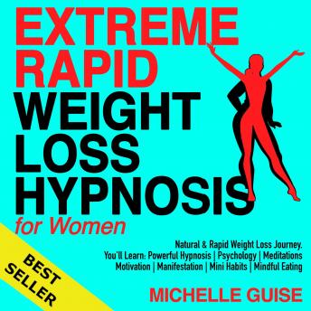 EXTREME RAPID WEIGHT LOSS HYPNOSIS for Women: Natural & Rapid Weight Loss Journey. You'll Learn: Powerful Hypnosis | Psychology | Meditations | Motivation | Manifestation | Mini Habits | Mindful Eatin