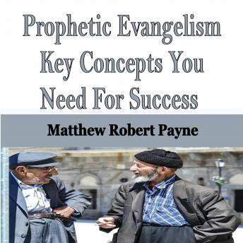 Prophetic Evangelism Key Concepts You Need For Success
