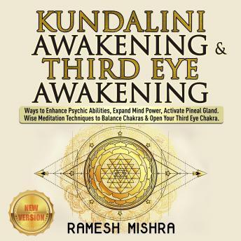 KUNDALINI AWAKENING & THIRD EYE AWAKENING: Ways to Enhance Psychic Abilities, Expand Mind Power, Act