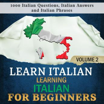 Download Learn Italian: Learning Italian for Beginners, 2: 1000 Italian Questions, Italian Answers and Italian Phrases. by Language Academy