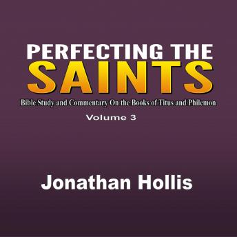 Perfecting the saints: Bible Study and Commentary On the Books of Titus and Philemon, Jonathan Hollis