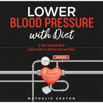 Lower Blood Pressure with Diet: 2-in-1 Value Buy: DASH Diet & Intuitive Eating, Nathalie Seaton