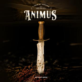 ANIMUS: A Tale of Ardenia: Tales of Ardenia Book One, Scott Mckay