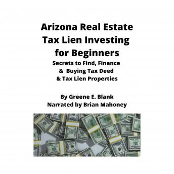 Arizona Real Estate Tax Lien Investing for Beginners: Secrets to find, finance & buying tax deed & tax lien properties