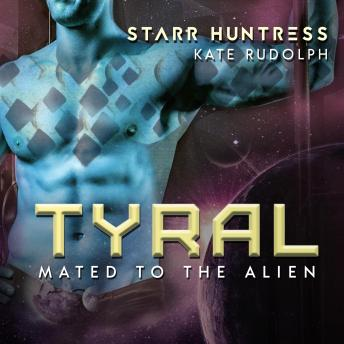 Tyral: Fated Mate Alien Romance
