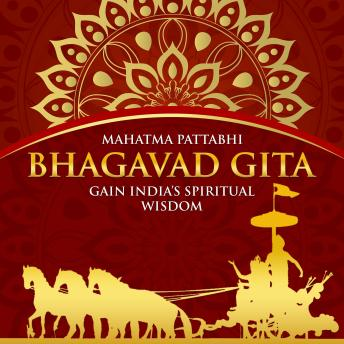 Download BHAGAVAD GITA: Gain India's Spiritual Wisdom by Mahatma Pattabhi