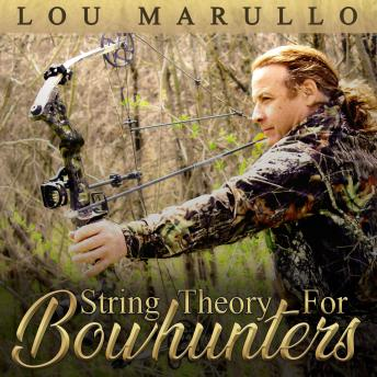 String Theory For Bowhunters: How To Become An Effective Bowhunter, Audio book by Lou Marullo
