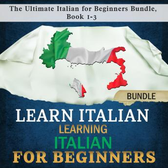 Learn Italian: Learning Italian for Beginners: The Ultimate Italian for Beginners Bundle, Book 1-3, Language Academy