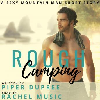 Rough Camping: A Sexy Mountain Man Short Story
