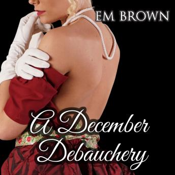 A December Debauchery: Regency Holiday Romance
