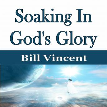 Download Soaking In God's Glory by Bill Vincent