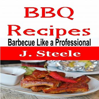 BBQ Recipes: Barbecue Like a Professional