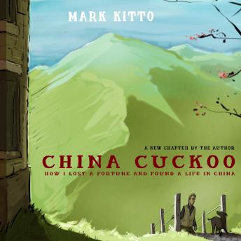 Download China Cuckoo: How I Lost a Fortune and Found a Life in China by Mark Kitto