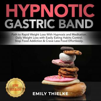 HYPNOTIC GASTRIC BAND: Path to Rapid Weight Loss With Hypnosis and Meditation. Daily Weight Loss with Easily Eating Habits Control. Stop Food Addiction & Crave Less Food Effortlessly. NEW VERSION