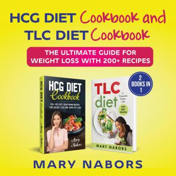 HCG Diet Cookbook and TLC Diet Cookbook: The Ultimate Guide for Weight Loss with 200+ Recipes (New Version)