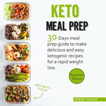 Keto Meal Prep: 30-Days Meal Prep Guide To Make Delicious And Easy Ketogenic Recipes For A Rapid Weight Loss