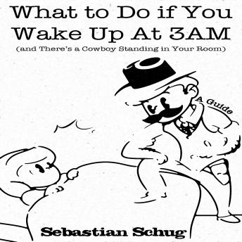 Download What to Do if You Wake Up at 3AM (and There's a Cowboy Standing in Your Room) by Sebastian Schug