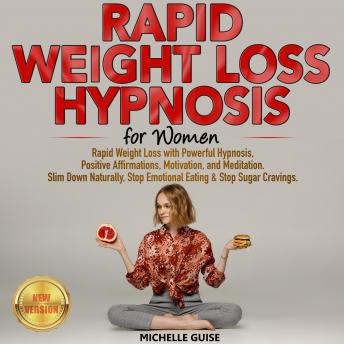 RAPID WEIGHT LOSS HYPNOSIS for Women: Rapid Weight Loss with Powerful Hypnosis, Positive Affirmations, Motivation, and Meditation. Slim Down Naturally, Stop Emotional Eating & Stop Sugar Cravings. NEW
