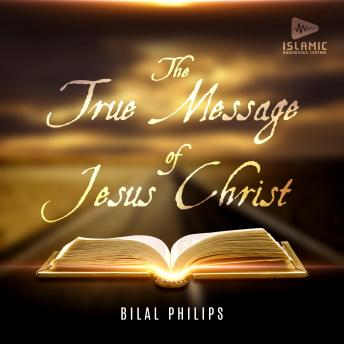 Download True Message of Jesus Christ by Bilal Philips