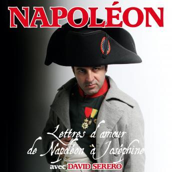 Lettres d'amour de Napoléon Bonaparte à Joséphine de Beauharnais: Interprété en Francais par David S