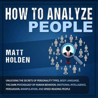 How to Analyze People: Unlocking the Secrets of Personality Types, Body Language, the Dark Psycholog