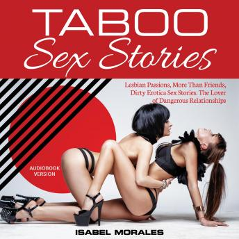 TABOO SEX STORIES: Lesbian Passions, More Than Friends, Dirty Erotica Sex Stories. The Lover of Dang