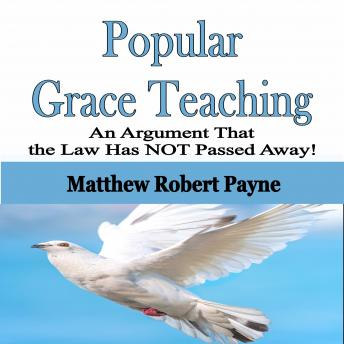 Popular Grace Teaching: An Argument That the Law Has NOT Passed Away!