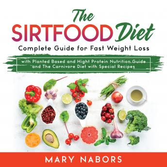 The Sirtfood Diet: Complete Guide for Fast Weight Loss with Planted Based and Hight Protein Nutrition Guide and The Carnivore Diet with Special Recipes