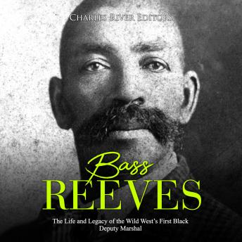Download Bass Reeves: The Life and Legacy of the Wild West's First Black Deputy Marshal by Charles River Editors