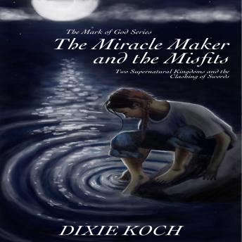 Download Miracle Maker and the Misfits: Two Supernatural Kingdoms and the Clashing of Swords by Dixie Koch