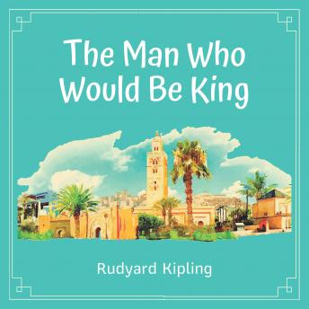 Download Man Who Would Be King by Rudyard Kipling