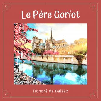 Le Père Goriot, Audio book by Honoré De Balzac