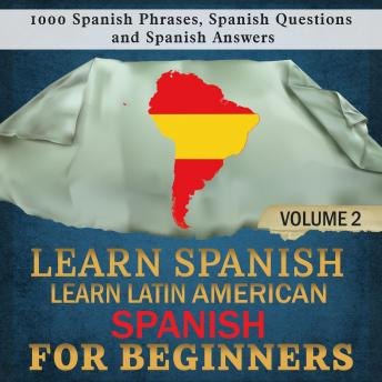 Learn Spanish: Learn Latin American Spanish for Beginners, 2: 1000 Spanish Phrases, Spanish Questions and Spanish Answers