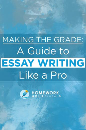 Download Making The Grade: A Guide to Essay Writing Like a Pro by Homework Help Global Inc.