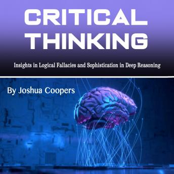 Critical Thinking: Insights in Logical Fallacies and Sophistication in Deep Reasoning