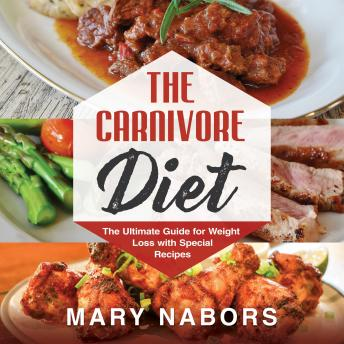 The Carnivore Diet: The Ultimate Guide for Weight Loss with Special Recipes (New Version)