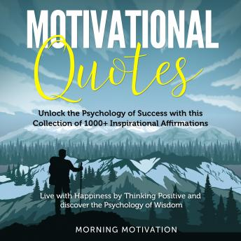 Download Motivational Quotes: Unlock the Psychology of Success with this Collection of 1000+ Inspirational Affirmations - Discover Happiness by Thinking Positive and change your Life forever by Anthony Smith