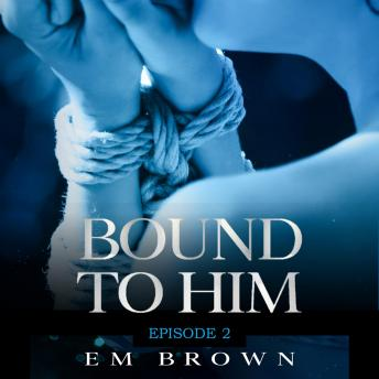Bound to Him - Episode 2: An International Billionaire Romance