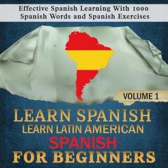 Learn Spanish: Learn Latin American Spanish for Beginners, 1: Effective Spanish Learning With 1000 Spanish Words and Spanish Exercises