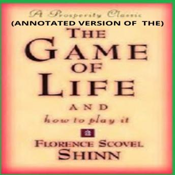 Download Game of Life and How to Play It (Annotated) by Florence Scovel Shinn