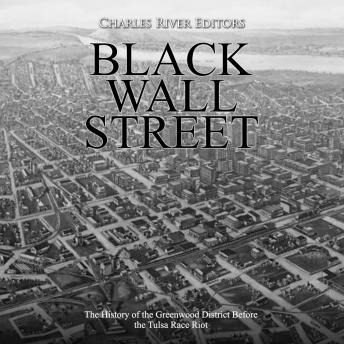 Black Wall Street: The History of the Greenwood District Before the Tulsa Race Riot, Charles River Editors