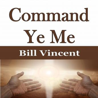 Command Ye Me, Bill Vincent