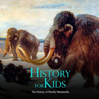 History for Kids: The History of Woolly Mammoths, Charles River Editors