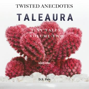 Twisted Anecdotes: Taleaura Tiny Tales Volume II
