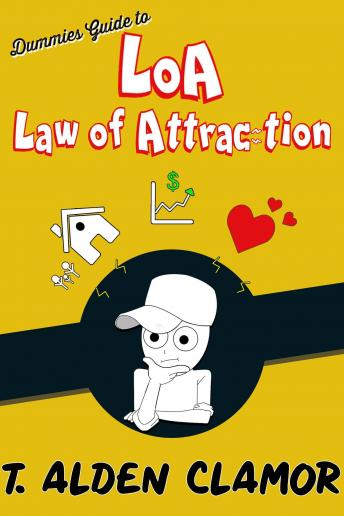 Download Dummies Guide to the Law of Attraction by T. Alden Clamor