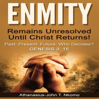 ENMITY Remains Unresolved Until Christ Returns!: Past, Present, Future, Who Decides? Gen 3: 15
