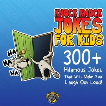 Knock Knock Jokes for Kids: 300+ Sidesplitting Jokes That Will Make You Laugh Out Loud!
