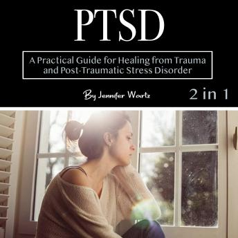 PTSD: A Practical Guide for Healing from Trauma and Post-Traumatic Stress Disorder, Jennifer Wartz